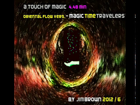 a touch of magic 4.48 min oriental flow vers.- Magic Time Travelers - by JiMBrOwN  2012/ 6 - .wmv