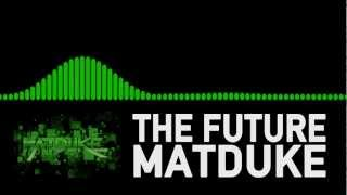 Matduke - The Future [Dubstep]