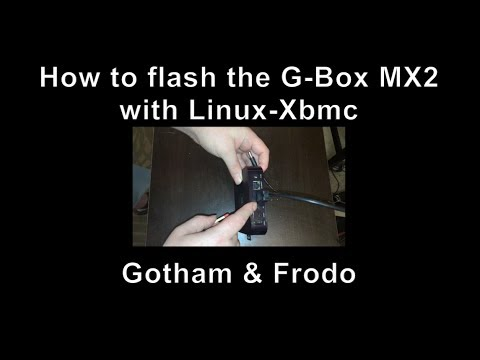 G-BOX MX2 - How to Flash the GBOX-MX2 with LINUX-XBMC