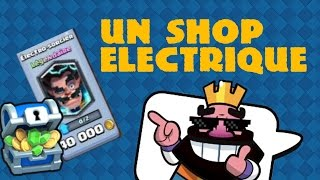 UN SHOP ELECTRIQUE ! Clash Royale Fr