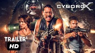 Cyborg X Official Trailer  -Eve Mauro and Danny Trejo Movie HD 2017