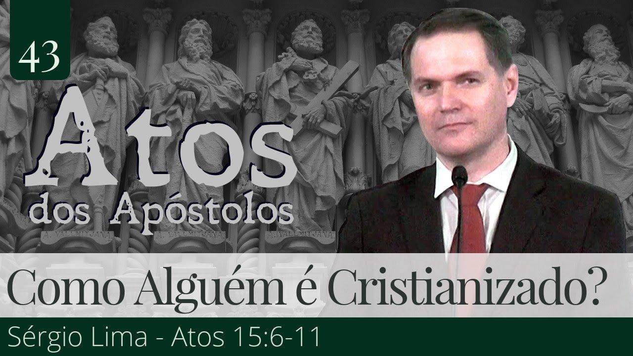 43. Como Alguém é Cristianizado? - Sérgio Lima