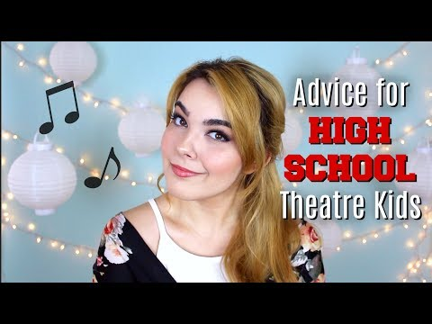 Advice for High School Theatre Kids | Katherine Steele