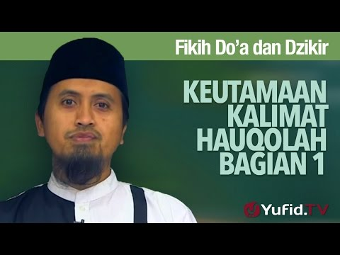 Kajian Fiqih Doa dan Dzikir: Keutamaan Kalimat Hauqolah - Ustadz Abdullah Zaen, MA