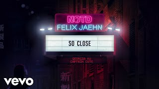 Notd Felix Jaehn So Close Ft Georgia Ku Captain Cuts