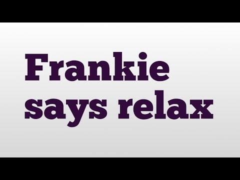 Frankie says relax meaning and pronunciation