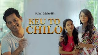 Keu to Chilo  | Sohel Mehedi | Tarun Munshi | Nisaa | Bangla new song 2018