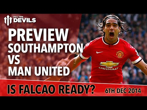 Is Falcao Ready? | Southampton vs Manchester United | Match Preview