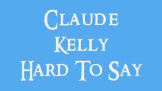 Watch Claude Kelly Hard To Say video