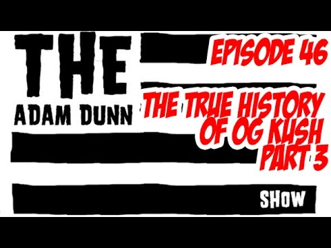 S1E46 - The TRUE History of OG Kush - Part 3 - The Adam Dunn Show