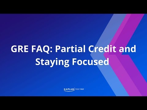 GRE FAQ: Partial Credit and Staying Focused | Kaplan Test Prep