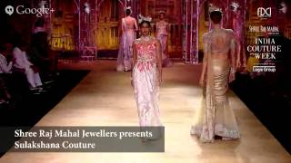 Shree Raj Mahal Jewellers Presents Rimple & Harpreet Narula and Sulakshana Couture #ICW2014 : Sh...