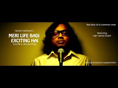 Payal Srivastava and Nishant Asthana present MERI LIFE BADI EXCITING HAI (my life is very exciting): The story of a common man. Performed by Nishant Asthana ...