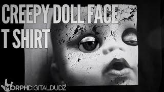 Creepy Doll Face Tshirt - Digital Dudz 2014