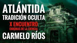La ATLÁNTIDA y su gran tradición: CARMELO RÍOS I X CONGRESO ENIGMAS DE LA CIENCIA S.I.P.E.