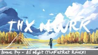 [Electro] Icona Pop - All Night (TheFatRat Remix)