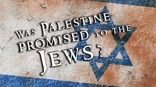 Was Palestine PROMISED to the JEWS? – #Zionist