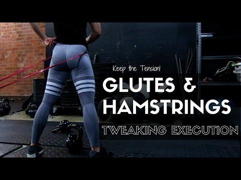 Tweaking Execution   GLUTES & HAMSTRINGS