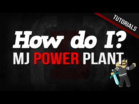 How Do I Make A MJ Power Plant