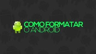 Como formatar (resetar) o Android