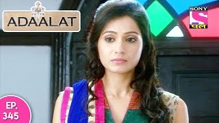 Adaalat - अदालत - Episode 345 - 4th September, 2017