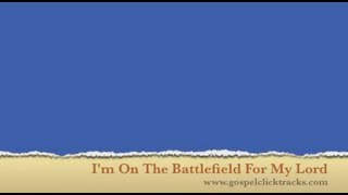 I'm On The Battlefield For My Lord