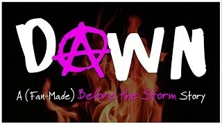 'DAWN': A (Fan-Made) Before the Storm Story (FULL MOVIE)