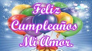 Feliz Cumpleaños Mi Amor, Mensaje De Cumpleaños, Postales De Cumplreaños, Happy Birthday
