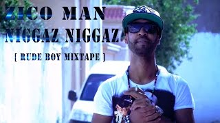 Zico Man _____Niggaz Niggaz [Rude Boy Mixtape] lyrics by hamza hedhli