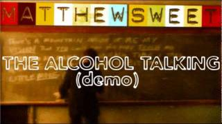 Watch Matthew Sweet The Alcohol Talking video