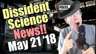 Dissident Science News May 14 - 20, 2018