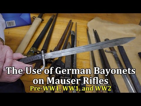 The Use of German Bayonets on Mauser Rifles: Pre-WW1. WW1. and WW2