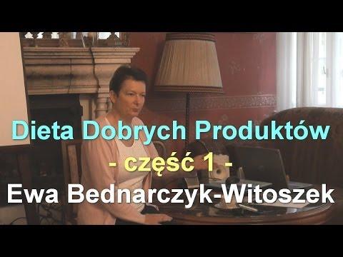 Dieta Dobrych Produktów - Część 1 - Ewa Bednarczyk-Witoszek