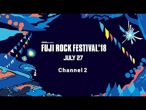 FUJI ROCK FESTIVAL '18 LIVE Friday Channel 2 - YouTube (07月28日 01:30 / 13 users)
