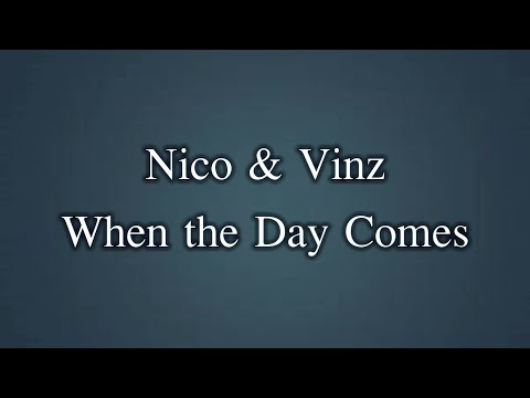 Nico & Vinz - When The Day Comes