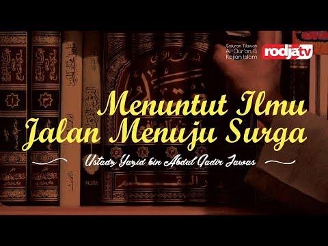 Ceramah Agama Islam:Menuntut Ilmu Jalan Menuju Surga (Yazid Bin Abdul Qadir Jawas )