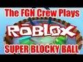The FGN Crew Plays: Roblox - Super Blocky Ball (PC)