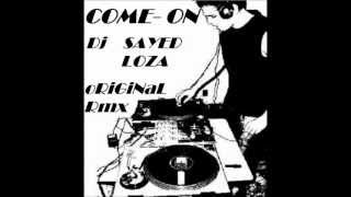 ¡¡¡¡¡¡ Come On ¡¡¡¡¡¡   Dj Sayed Lo Oza Original Mix 2O12