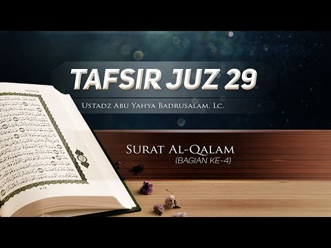 Tafsir Surat Al-Qalam (Bagian ke-4) – Tafsir Juz 29 (Ustadz Abu Yahya Badrusalam, Lc.)