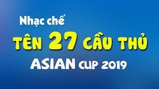 Nhạc chế Asian Cup 2019 | Tên 27 Cầu Thủ Tuyển Việt Nam | Chưa chốt danh sách chính thức