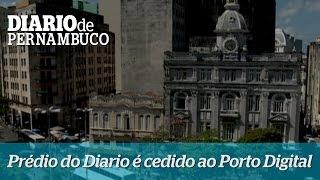 Antigo pr�dio do Diario de Pernambuco � cedido pelo governo ao Porto Digital