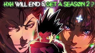 Hunter x Hunter is Going To END REVEALED ? NEW ANIME Season 2?