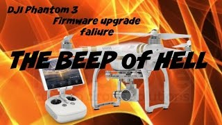 DJI Phantom 3 How to resolve a firmware upgrade issue the beep of Hell