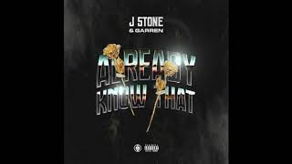 J Stone - Already Know That (Feat. Garren)