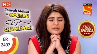Taarak Mehta Ka Ooltah Chashmah - Ep 2407 - Full Episode - 20th February, 2018
