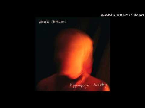 Weird Dreams - Hypnagogic Lullaby