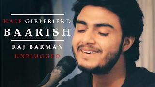Baarish | Half Girlfriend | Raj Barman (Unplugged Cover)