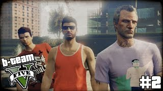 "B-TEAM GTA 5 Online Part 2 - ""B-Team Boy Band!!!"" Grand Theft Auto V PC Gameplay"