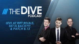 The Dive: Levi at Rift Rivals, SKT is Back?!?, & Patch 8.13 (Season 2, Episode 19)