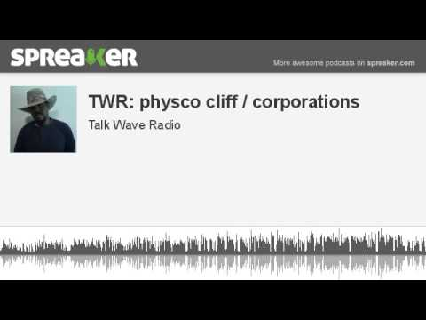 TWR: physco cliff / corporations (made with Spreaker)